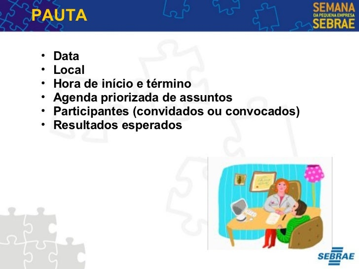 PAUTA <ul><ul><li>Data </li></ul></ul><ul><ul><li>Local </li></ul></ul><ul><ul><li>Hora de início e término </li></ul></ul...