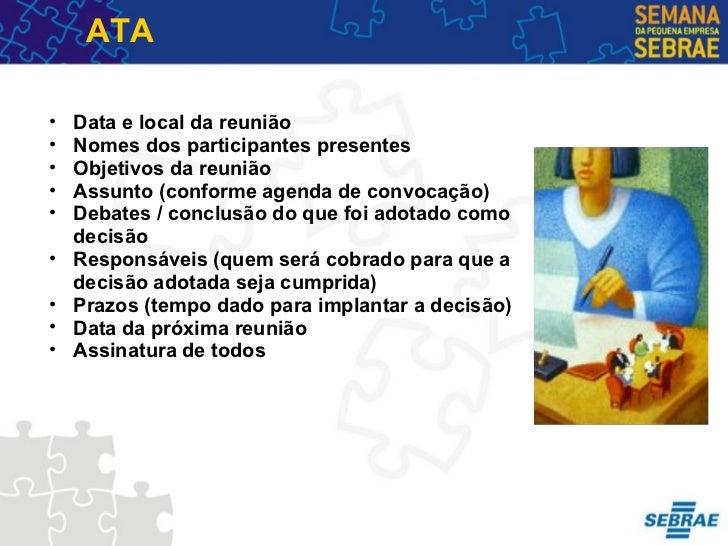 ATA <ul><ul><li>Data e local da reunião  </li></ul></ul><ul><ul><li>Nomes dos participantes presentes </li></ul></ul><ul><...