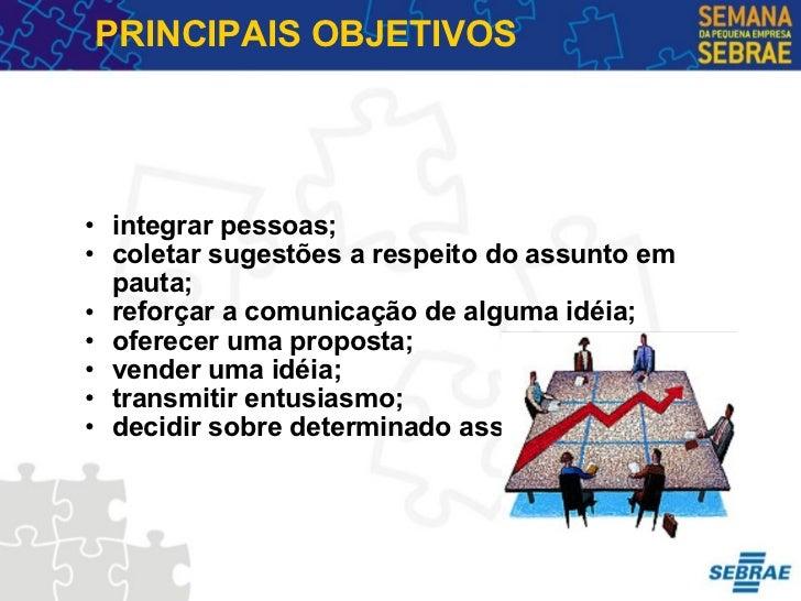 PRINCIPAIS OBJETIVOS <ul><ul><li>integrar pessoas; </li></ul></ul><ul><ul><li>coletar sugestões a respeito do assunto em p...