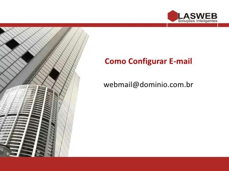 Como Configurar E-mail<br />webmail@dominio.com.br<br />