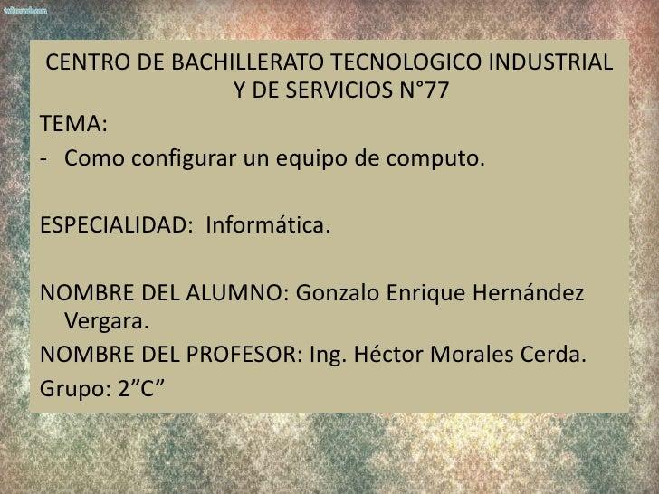 CENTRO DE BACHILLERATO TECNOLOGICO INDUSTRIAL                 Y DE SERVICIOS N°77TEMA:- Como configurar un equipo de compu...