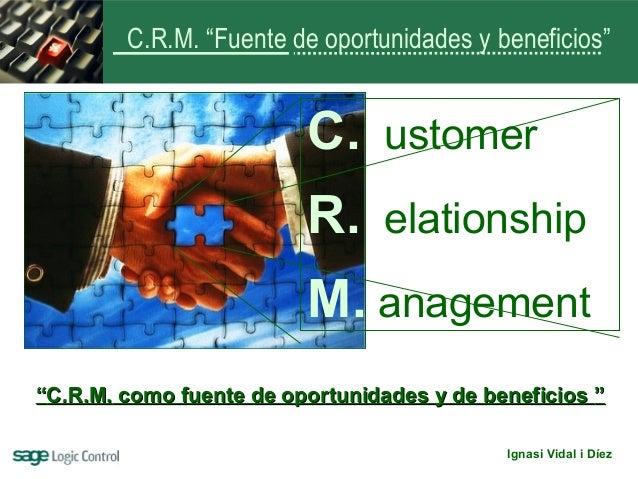 """C.R.M. """"Fuente de oportunidades y beneficios""""                         C. ustomer                         R. elationship   ..."""