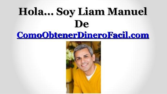 Hola... Soy Liam Manuel           DeComoObtenerDineroFacil.com