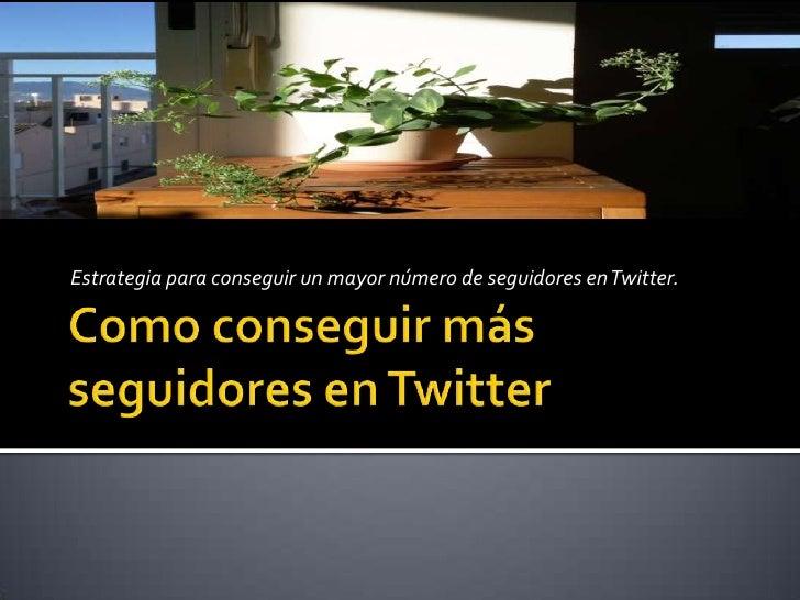 Estrategia para conseguir un mayor número de seguidores en Twitter.