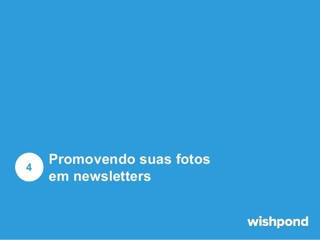 Promovendo suas fotos em newsletters  Se você é como a maioria das empresas, e-mail é super importante nos seus planos de ...