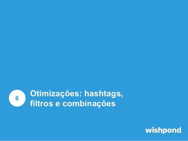 Otimizações: hashtags  Utilize hashtags populares.  1  Hashtags são a melhor maneira de achar novas fotos e usuários no In...