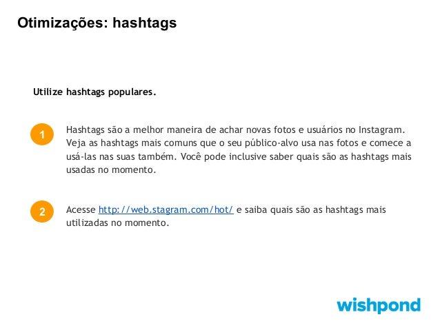 Otimizações: filtros  1  2  Assim como na utilização de tags, usuários preferem fotos com determinados filtros. Aqui estão...