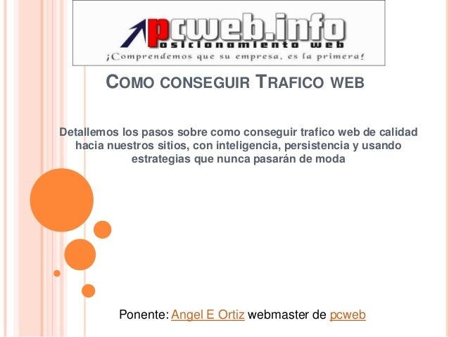 COMO CONSEGUIR TRAFICO WEBDetallemos los pasos sobre como conseguir trafico web de calidad  hacia nuestros sitios, con int...