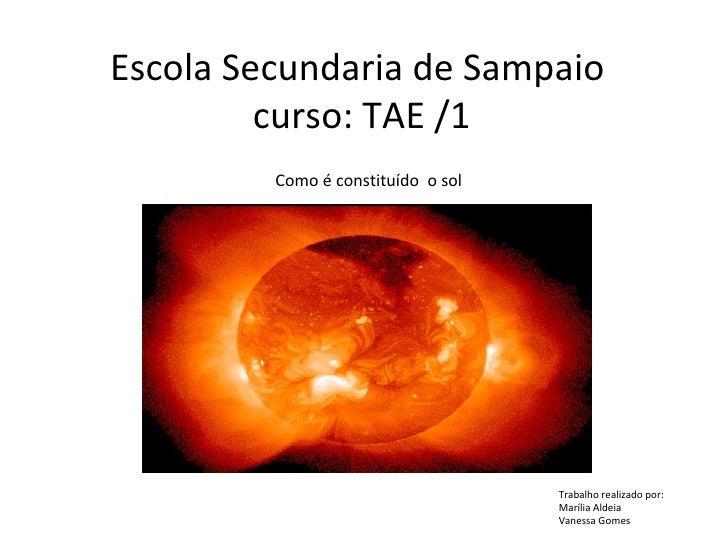 Escola Secundaria de Sampaio         curso: TAE /1         Como é constituído o sol                                    Tra...