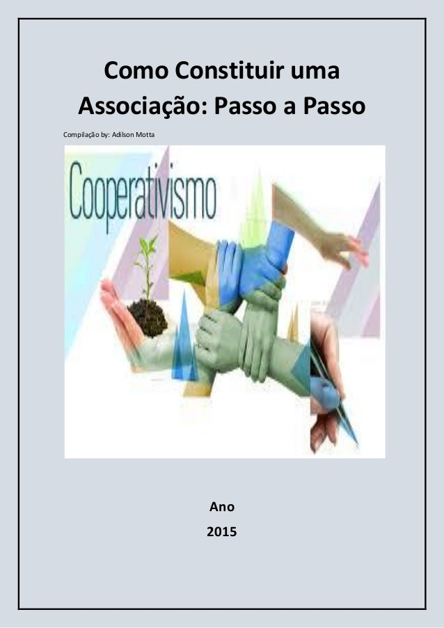 Como Constituir uma Associação: Passo a Passo Compilação by: Adilson Motta Ano 2015
