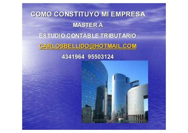 COMO CONSTITUYO MI EMPRESA          MASTER A ESTUDIO CONTABLE TRIBUTARIO CARLOSBELLIDO@HOTMAIL.COM       4341964 95503124