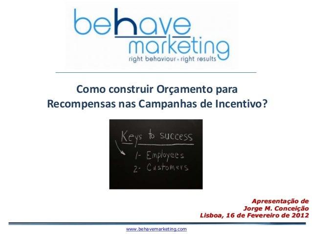 Como construir Orçamento para Recompensas nas Campanhas de Incentivo? Apresentação de Jorge M. Conceição Lisboa, 16 de Fev...