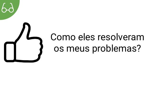 Como eles resolveram os meus problemas?