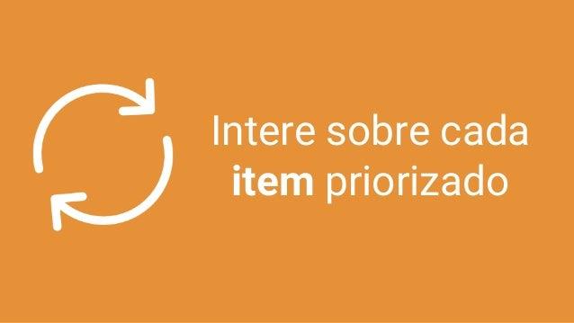 Intere sobre cada item priorizado
