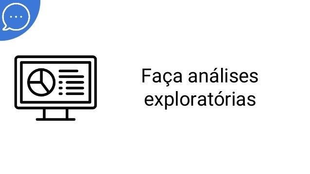 Faça análises exploratórias