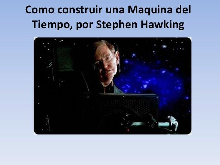 Como construir una Maquina del Tiempo, por Stephen Hawking