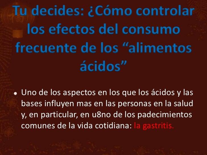 """Tu decides: ¿Cómo controlar  los efectos del consumofrecuente de los """"alimentos           ácidos""""   Uno de los aspectos e..."""