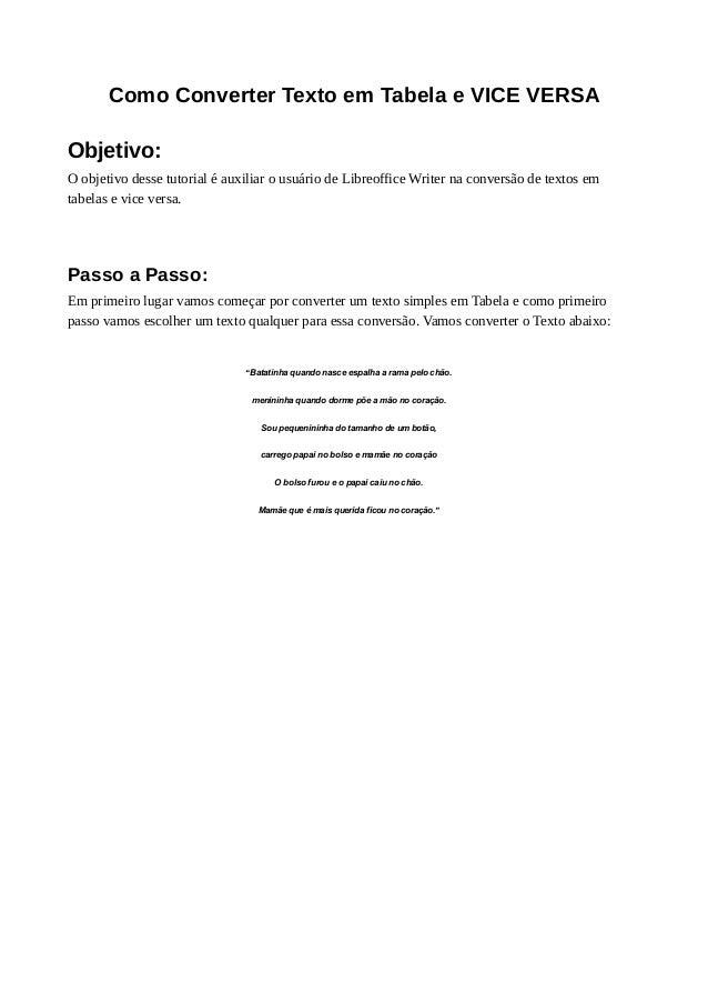 Como Converter Texto em Tabela e VICE VERSA Objetivo: O objetivo desse tutorial é auxiliar o usuário de Libreoffice Writer...