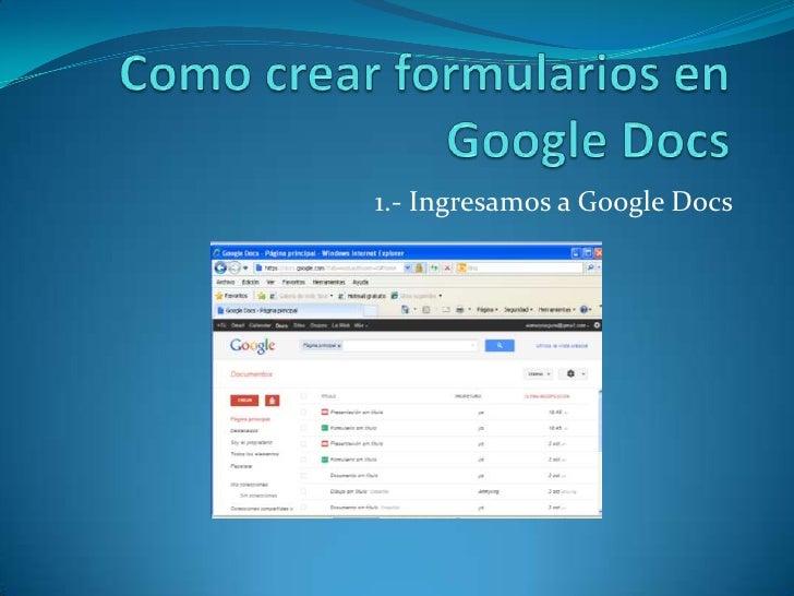 Como crear formularios en Google Docs<br />1.- Ingresamos a Google Docs<br />