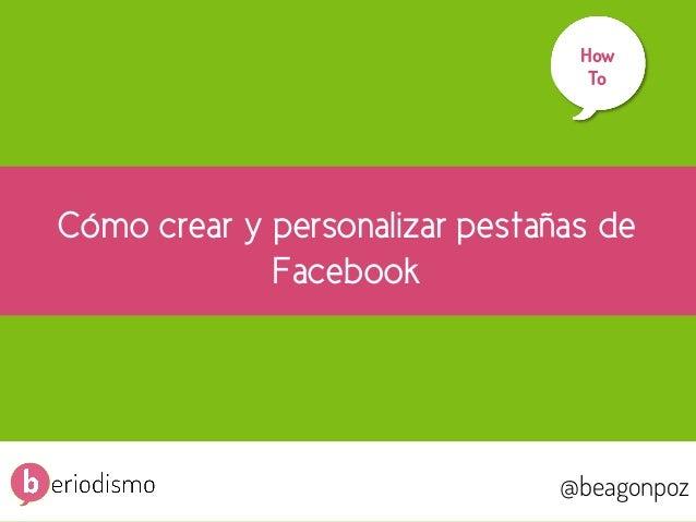 1 @beagonpoz www.beriodismo.net@beagonpoz Cómo crear y personalizar pestañas de Facebook How To