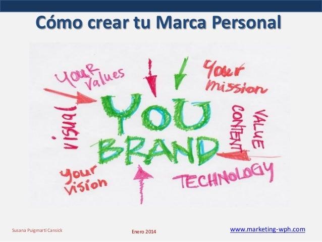 Cómo crear tu Marca Personal  Susana Puigmartí Cansick  Enero 2014  www.marketing-wph.com