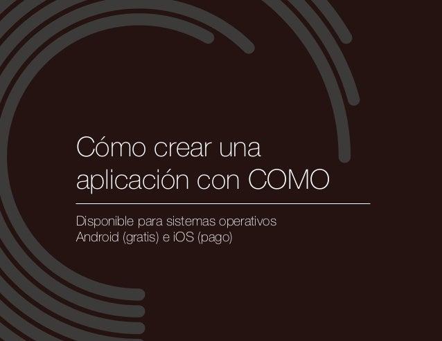 Cómo crear una aplicación con COMO Disponible para sistemas operativos Android (gratis) e iOS (pago)