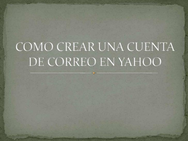 COMO CREAR UNA CUENTA DE CORREO EN YAHOO<br />
