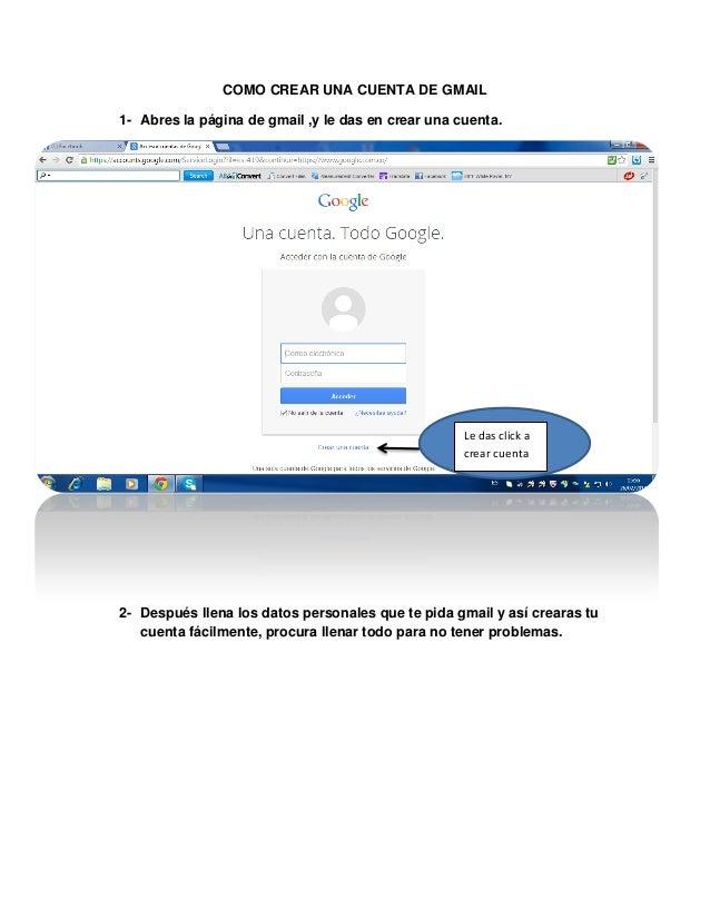 COMO CREAR UNA CUENTA DE GMAIL 1- Abres la página de gmail ,y le das en crear una cuenta.  Le das click a crear cuenta  2-...