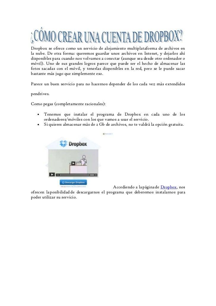 Dropbox se ofrece como un servicio de alojamiento multiplataforma de archivos enla nube. De otra forma: queremos guardar u...