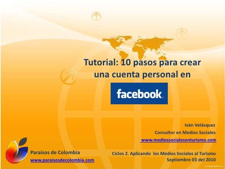 Tutorial: 10 pasos para crear una cuenta personal en: Iván VelásquezConsultor en MediosSociales www.mediossocialesenturism...
