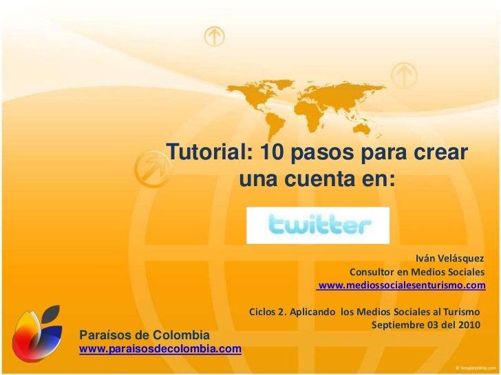 Tutorial: 10 pasos para crear <br />una cuenta en: IvánVelásquezConsultor en MediosSociales www.mediossocialesenturismo.co...
