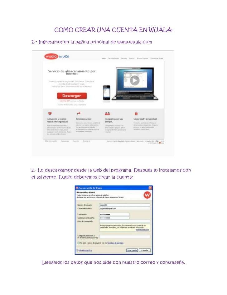 COMO CREAR UNA CUENTA EN WUALA:<br />1.- Ingresamos en la pagina principal de www.wuala.com<br />lefttop<br />2.- Lo desca...