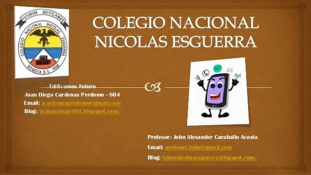 Edificamos Futuro Juan Diego Cardenas Perdomo - 804 Email: jcardenasperdomo@gmail.com Blog: ticjuandiego804.blogspot.com/ ...