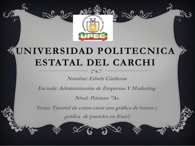 UNIVERSIDAD POLITECNICA ESTATAL DEL CARCHI Nombre: Edwin Cárdenas Escuela: Administración de Empresas Y Marketing Nivel: P...