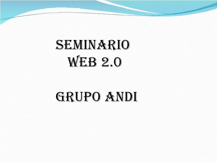 SEMINARIO  WEB 2.0  GRUPO ANDI