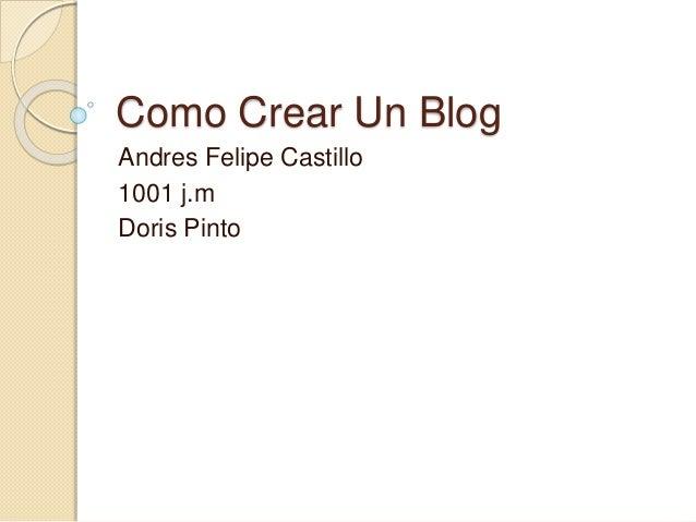 Como Crear Un Blog Andres Felipe Castillo 1001 j.m Doris Pinto