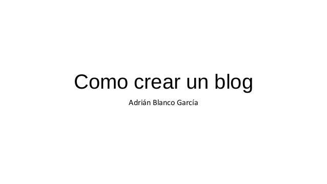 Como crear un blog Adrián Blanco García