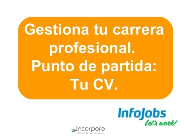 Gestiona tu carrera profesional. Punto de partida: Tu CV.