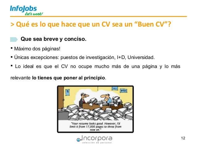 """12 > Qué es lo que hace que un CV sea un """"Buen CV""""? Que sea breve y conciso.  Máximo dos páginas!  Únicas excepciones: p..."""
