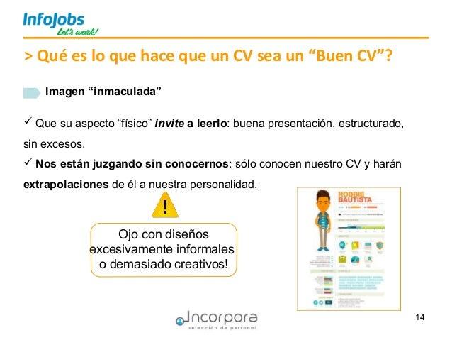 """14 > Qué es lo que hace que un CV sea un """"Buen CV""""? Imagen """"inmaculada"""" Ojo con diseños excesivamente informales o demasia..."""