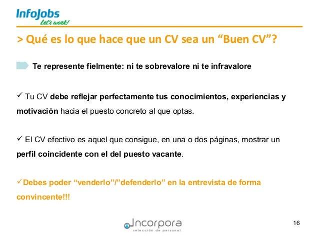 """16 > Qué es lo que hace que un CV sea un """"Buen CV""""? Te represente fielmente: ni te sobrevalore ni te infravalore  Tu CV d..."""