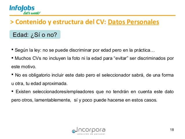 18 > Contenido y estructura del CV: Datos Personales Edad: ¿Sí o no?  Según la ley: no se puede discriminar por edad pero...