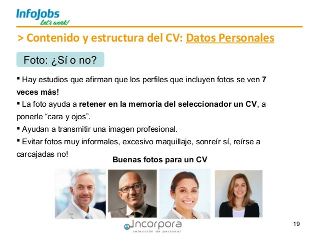 19 > Contenido y estructura del CV: Datos Personales  Hay estudios que afirman que los perfiles que incluyen fotos se ven...