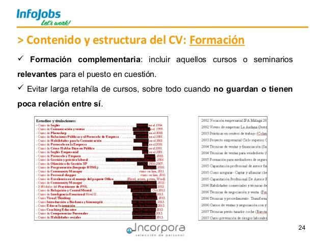 24 > Contenido y estructura del CV: Formación  Formación complementaria: incluir aquellos cursos o seminarios relevantes ...