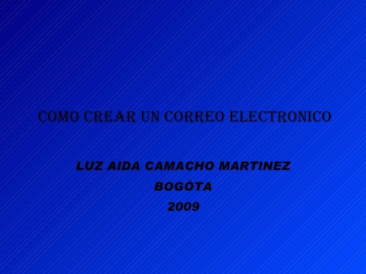 COMO CREAR UN CORREO ELECTRONICO   LUZ AIDA CAMACHO MARTINEZ BOGÒTA 2009