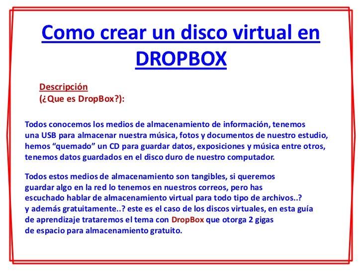 Como crear un disco virtual en             DROPBOX   Descripción   (¿Que es DropBox?):Todos conocemos los medios de almace...