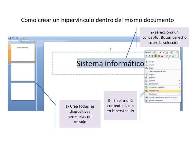 Como crear un hipervínculo dentro del mismo documento 1- Crea todas las diapositivas necesarias del trabajo 2- selecciona ...