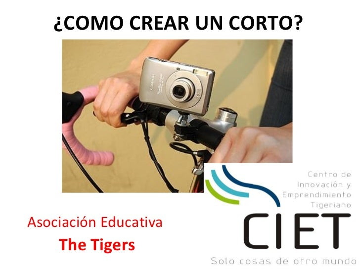 ¿COMO CREAR UN CORTO?Asociación Educativa    The Tigers