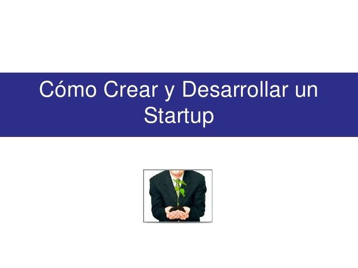 Cómo Crear y Desarrollar un Startup<br />