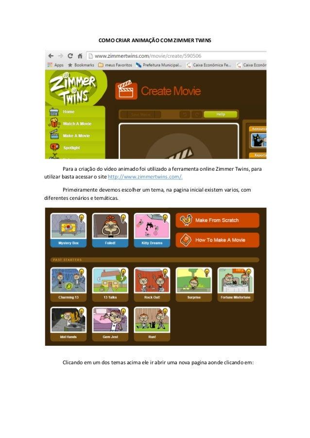 COMO CRIAR ANIMAÇÃO COM ZIMMER TWINS Para a criação do vídeo animado foi utilizado a ferramenta online Zimmer Twins, para ...